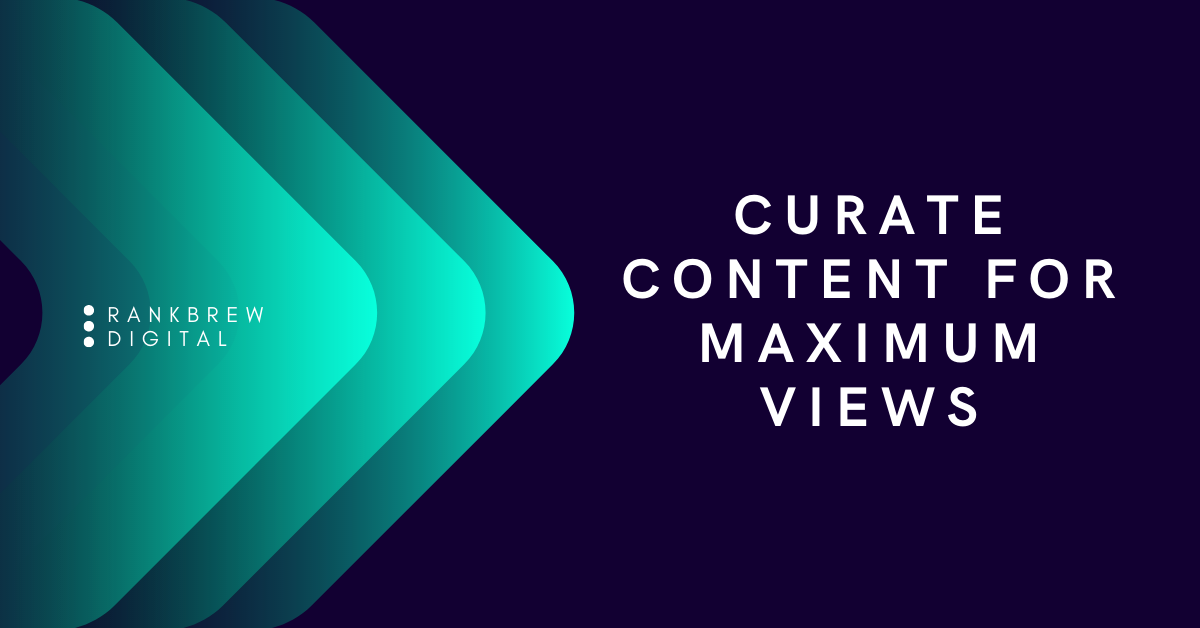 Curate Content For Maximum Views