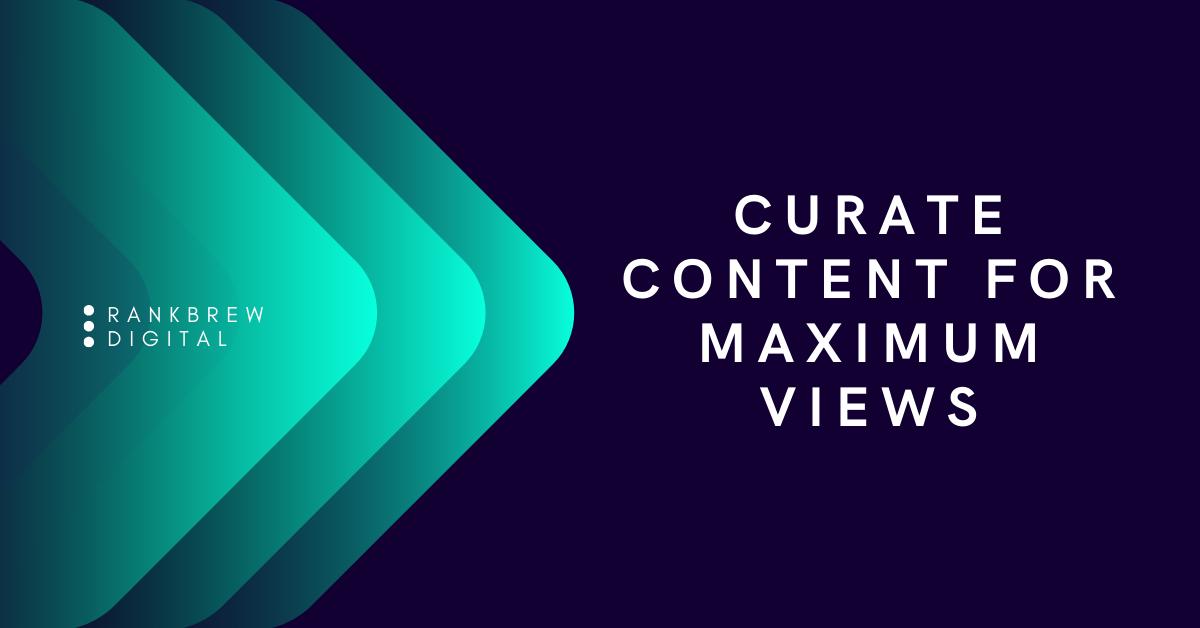 Curate Content For Maximum Views