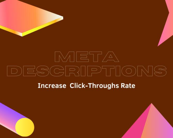 Meta Descriptions: Increase  Click-Through Rate